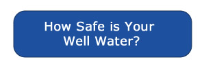 How safe is your Well Water?