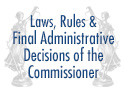 Law, Rules and Final Administrative Decisions of the Commissioner